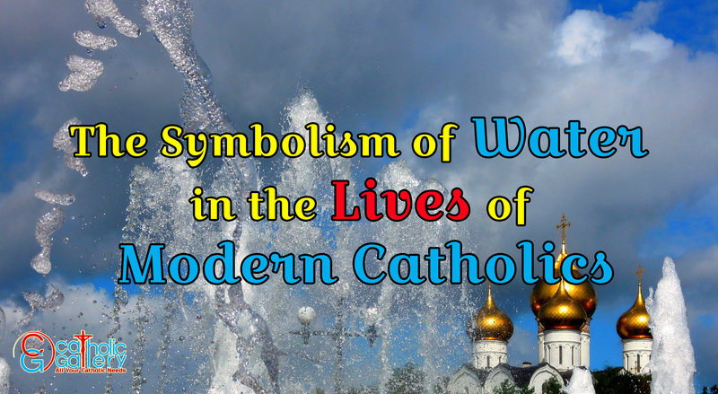 The Symbolism Of Water In The Lives Of Modern Catholics Catholic